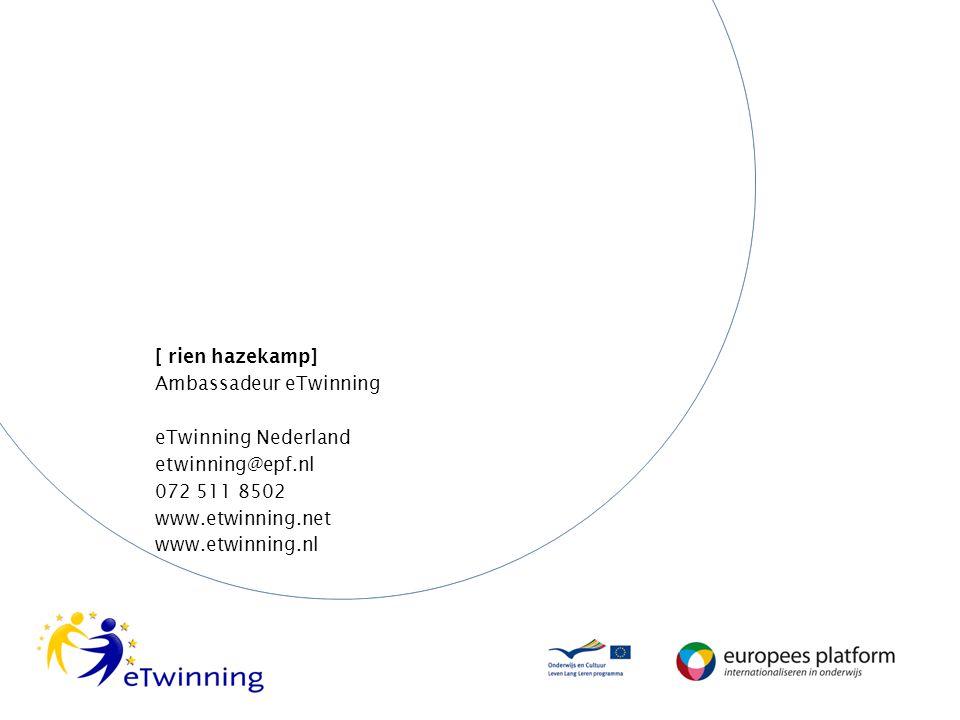 [ rien hazekamp] Ambassadeur eTwinning. eTwinning Nederland. etwinning@epf.nl. 072 511 8502. www.etwinning.net.